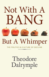 Not With A Bang But A Whimper - Theodore Dalrymple